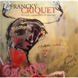 Francky Criquet. Peintre visionnaire et sauvage